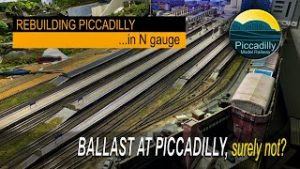 REBUILDING PICCADILLY IN N GAUGE – BALLAST AT PICCADILLY, SURELY NOT?