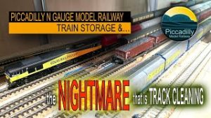 PICCADILLY N  GAUGE MODEL RAILWAY- TRAIN STORAGE & the NIGHTMARE OF TRACK CLEANING