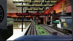 Model Railroad Train Cab Ride Compilation #6 – O Scale Layout Video Clips, Inland Steel Model