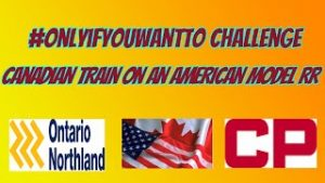 #ONLYIF YOUWANTTO CHALLENGE…Canadian train on an American model RR